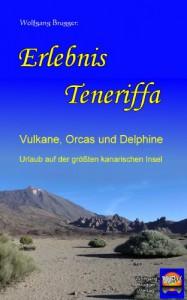 Ebook: Erlebnis Teneriffa: Vulkane, Orcas und Delphine. Urlaub auf der größten kanarischen Insel