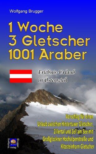 Ebook: 1 Woche, 3 Gletscher, 1001 Araber: Erlebnis – Urlaub in Österreich