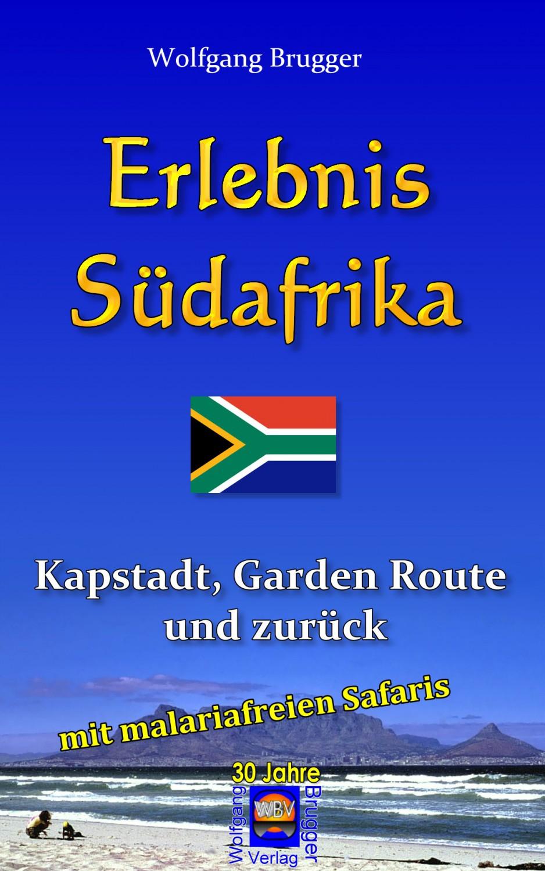Wolfgang Brugger: Erlebnis Südafrika: Kapstadt, Garden Route und zurück mit einer Malaria-freien Safari