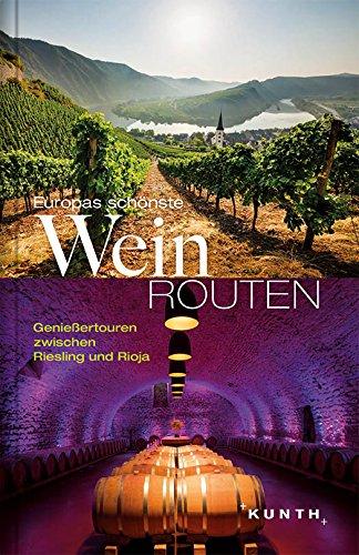 Europas schönste Weinrouten: Genießertouren zwischen Riesling und Rioja (Kunth-Verlag)