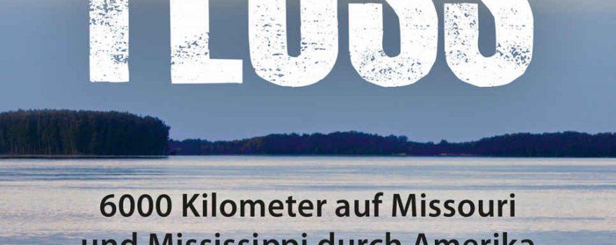 Im Fluss - 6000 Kilometer auf Missouri und Mississippi durch Amerika - Abenteuer-Reisebuch von Dirk Rohrbach